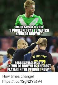 Memes De Kevin - robbie savage in 2015 i wouldnt pay to watch kevinde bruyne de