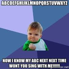 Me Next Time Meme - abcdefghijklmnopqrstuvwxyz now i know my abc next next time wont