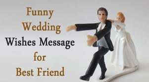 best friend marriage quotes unique wedding wishes message for best friend witty