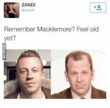 Macklemore Meme - remember macklemore feel old yet macklemore meme on me me