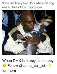 Dmx Meme - someone finally told dmx where his dog was at he looks so happy