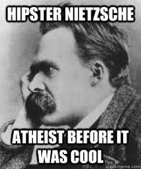 Nietzsche Meme - hipster nietzsche atheist before it was cool nietzsche please