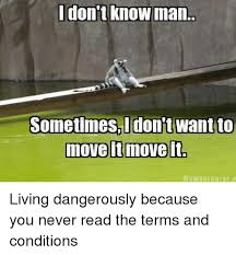 I Don T Know Man Meme - i don t know man sometimes i don t want to move it move it mama