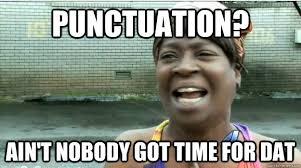 Punctuation Meme - punctuation ain t nobody got time for dat smile pinterest