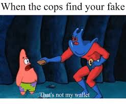 Spongebob Wallet Meme - when the cops find your fake that s not my wallet fake meme on me me