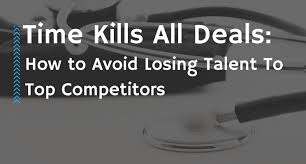 time kills all deals how to avoid losing top talent to