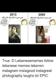 Lebanese Meme - 2013 2080 true d lebanesememes follow lebanese memes lebanon