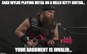 Your Argument Is Invalid Meme - zakk wylde says that your argument is invalid imgflip