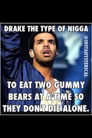 Drake The Type Of Meme - 19 best drake the type of nigga images on pinterest ha ha funny