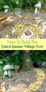 how to build the cutest gnome village ever gnome village craft