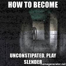 Slender Meme - how to become unconstipated play slender slender game meme
