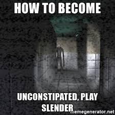 Slender Meme - how to become unconstipated play slender slender game meme