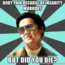 Insanity Workout Meme - body pain because of insanity workout but did you die mr chow