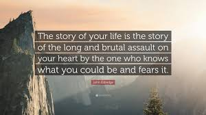 quotes about your life john eldredge quote u201cthe story of your life is the story of the