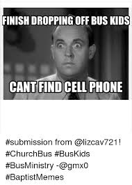 Cell Phone Meme - finish dropping off bus kids cant find cell phone submission from