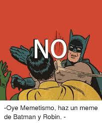Memes De Batman Y Robin - no oye memetismo haz un meme de batman y robin batman meme on me me