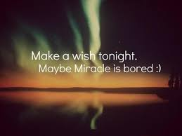 wishes quotes make a wish tonight maybe miracle is bored