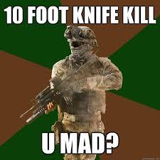 Call Of Duty Memes - 10 foot knife kill u mad call of duty addict quickmeme