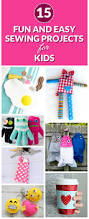 15 fun and easy sewing projects for kids sewing projects
