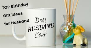 gift ideas for husband top birthday gift ideas for husband celebrating that special