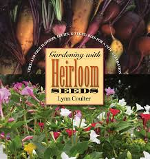 flowers and fruits gardening with heirloom seeds tried and true flowers fruits and