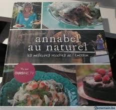 recettes cuisine tv annabel au naturel cuisine tv les meilleurs recettes a vendre