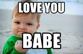 Babe Memes - love you babe fist pump baby meme generator