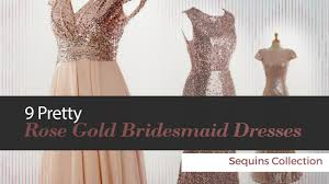 9 pretty rose gold bridesmaid dresses sequins collection youtube