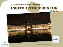 auto entrepreneur chambre de commerce l auto entrepreneur entreprendre avec la cci de bordeaux ppt