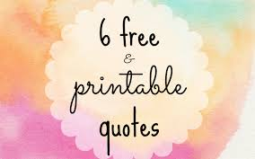 printable quotes quotes 6 free printable quotes to dress your desk