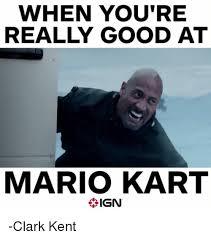 Really Good Memes - when you re really good at mario kart ign clark kent clark kent
