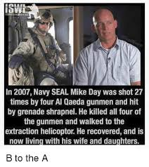 Navy Seal Meme - isurvived thewarniraa in 2007 navy seal mike day was shot 27 times