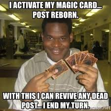 Magic Card Meme - i activate my magic card post reborn with this i can revive any