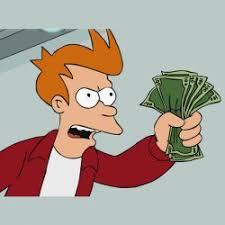 Shut Up And Take My Money Meme Generator - shutup and take my money meme generator