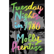 tuesday nights in 1980 by molly prentiss