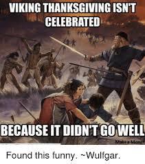 Viking Meme - viking thanksgiving isn t celebrated because it didntgowell ake a