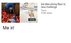 Challenge Kid Dies Kid Dies Doing Floor Is Lava Challenge Tomo 376k Views 0 1003