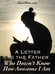 a letter to the father that doesn u0027t know how awesome i am she is