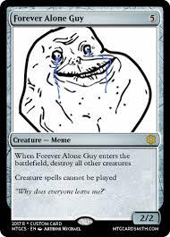 Forever Alone Guy Meme - forever alone guy by rthordragonmaster mtg cardsmith
