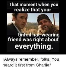 Tin Foil Hat Meme - that moment when you realize that your tinfoil hat wearing friend