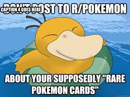 Psyduck Meme - don t post to r pokemon about your supposedly rare pokemon cards