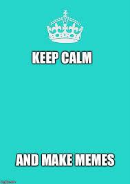 Make Keep Calm Memes - keep calm and carry on aqua memes imgflip