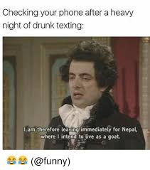 Meme Drunk - checking your phone after a heavy night of drunk texting i am