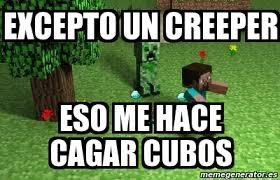 Creeper Meme Generator - meme personalizado excepto un creeper eso me hace cagar cubos