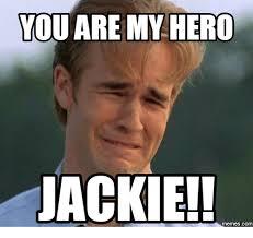 Meme Jackie - you are my hero jackie com hero meme on me me