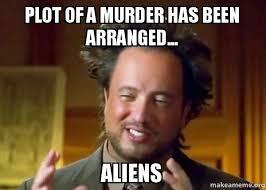 Murder Meme - plot of a murder has been arranged aliens hedgerow theatre