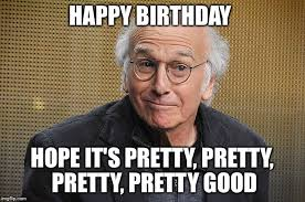 Larry Meme - larry david pretty good birthday imgflip
