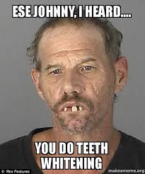 Johnny Meme - ese johnny i heard you do teeth whitening johnny carreon