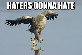 Haters Gonna Hate Meme - memes what are the best haters gonna hate images quora