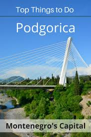 Would Love To Do Things by Top Things To Do In Podgorica Travel Greece Travel Europe